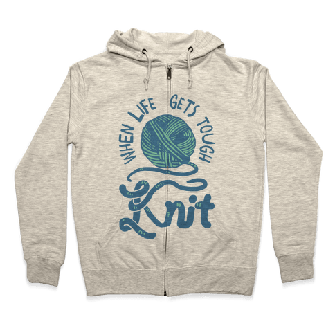When Life Gets Tough Knit Zip Hoodie