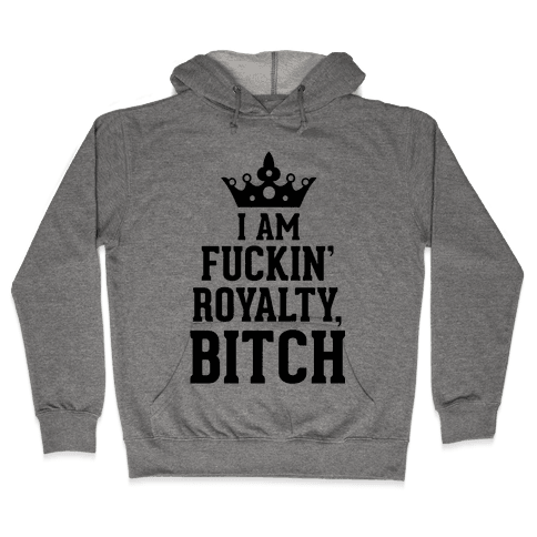 I'm F***in' Royalty, Bitch! Hooded Sweatshirt