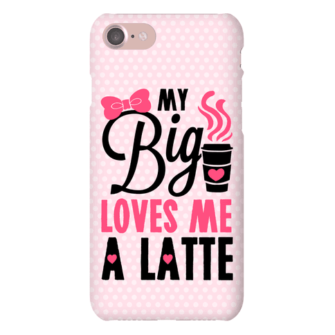 My Big Loves Me A Latte Phone Case