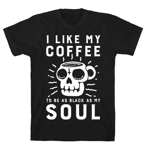 I Like My Coffee To Be As Black as My Soul Mens T-Shirt