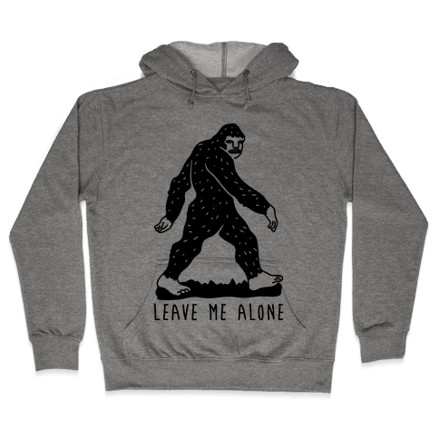 Leave Me Alone Bigfoot Hooded Sweatshirt