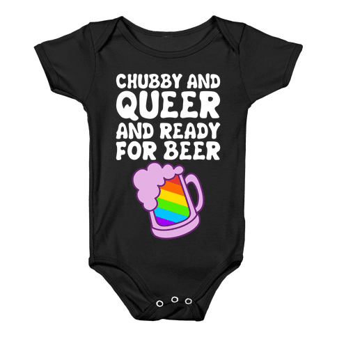 Chubby And Queer And Ready For Beer Baby Onesy