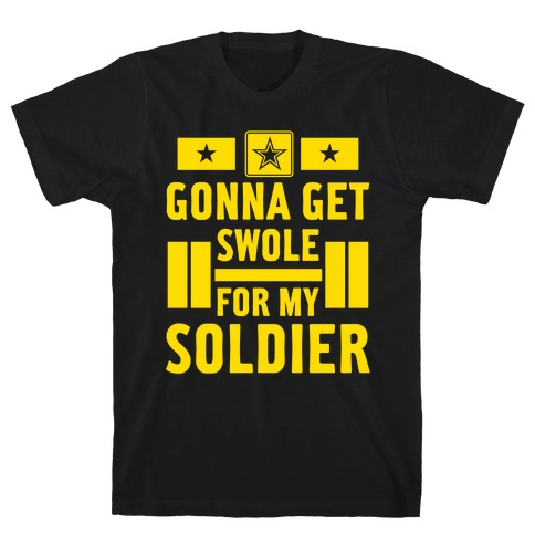 Getting Swole For My Soldier T-Shirt