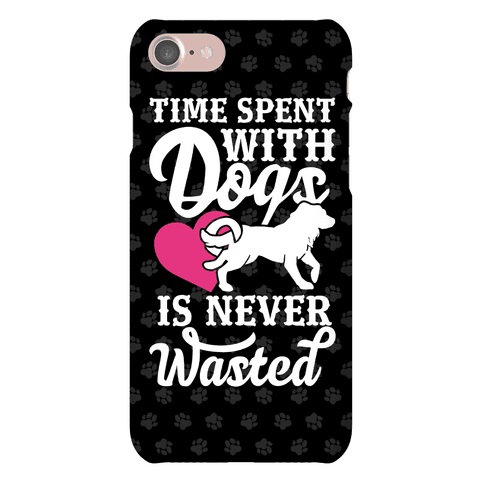 Time Spent With Dogs Is Never Wasted Phone Case