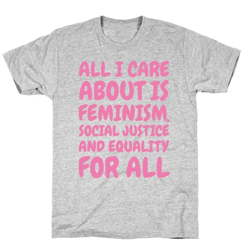 All I Care About Is Feminism T-Shirt