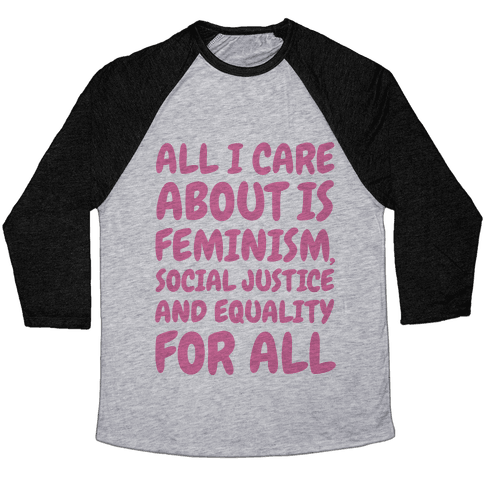 All I Care About Is Feminism Baseball Tee