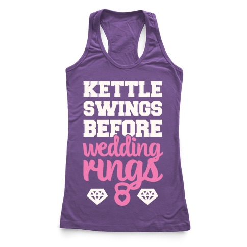 Kettle Swings Before Wedding Rings Racerback Tank Top
