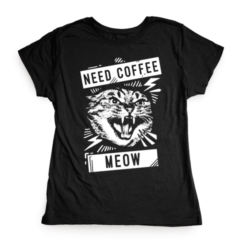 Need Coffee Meow Womens T-Shirt