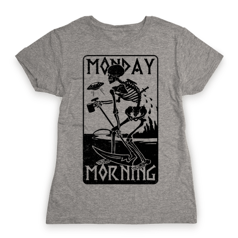 Monday Morning Death Womens T-Shirt
