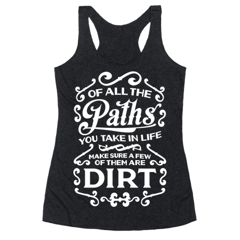 Of All The Paths You Take In Life Racerback Tank Top
