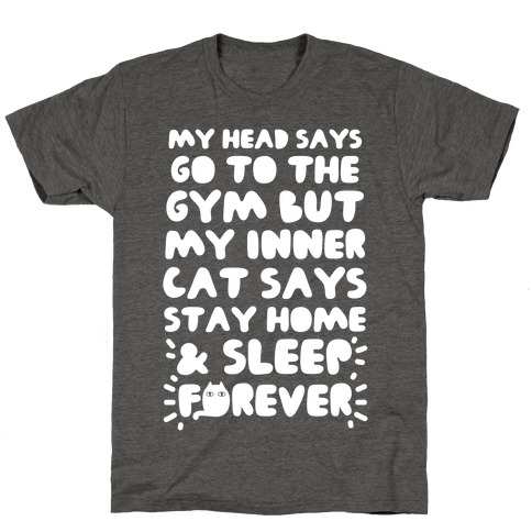 My Head Says Go To The Gym But My Inner Cat Says Stay Home T-Shirt