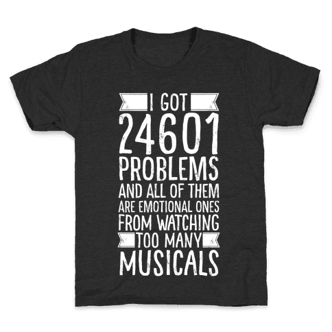 I Got 24601 Problems (All Of Them Are Musicals) Kids T-Shirt