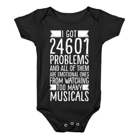 I Got 24601 Problems (All Of Them Are Musicals) Baby Onesy
