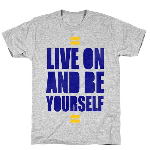 Live On And Be Yourself T-Shirt