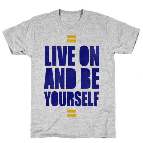 Live On And Be Yourself Mens T-Shirt