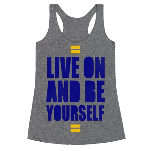 Live On And Be Yourself Racerback Tank Top