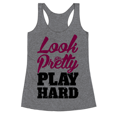 Look Pretty Play Hard Racerback Tank Top