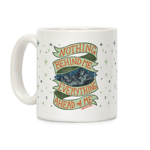 Nothing Behind Me, Everything Ahead Of Me (Kerouac) Coffee Mug