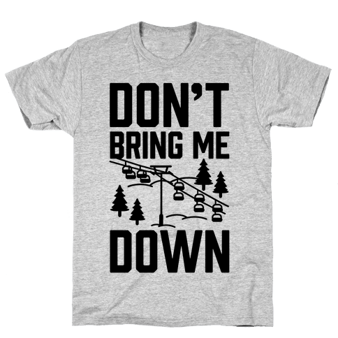 Don't Bring Me Down Mens T-Shirt