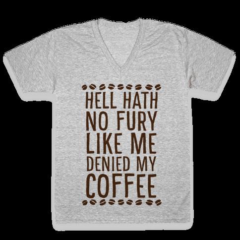 Hell Heath No Fury Like Me Denied My Coffee V-Neck Tee Shirt