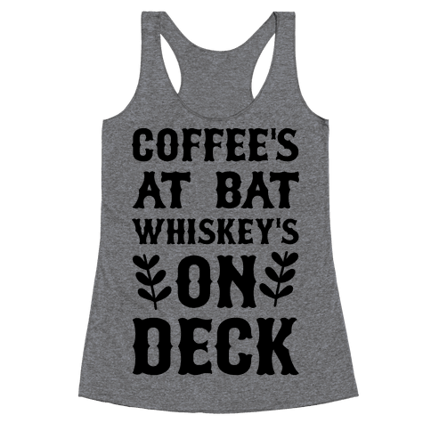 Coffee's At Bat Whiskey's on Deck Racerback Tank Top