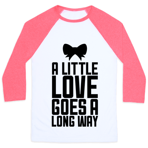 A Little Love Goes A Long Way Baseball Tee