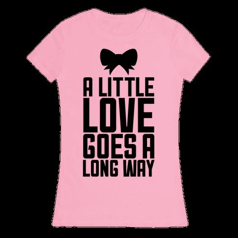 A Little Love Goes A Long Way Womens T-Shirt