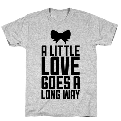 A Little Love Goes A Long Way T-Shirt