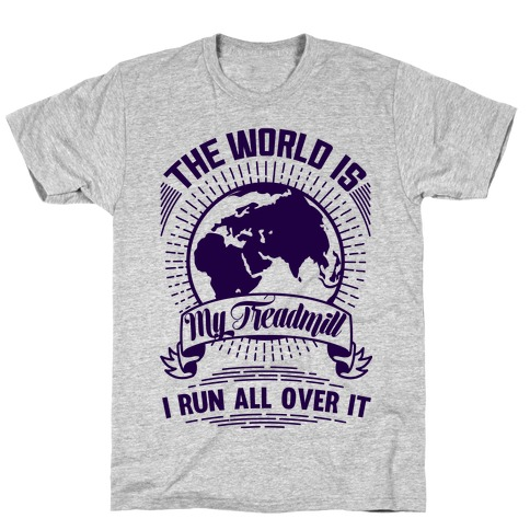 The World Is My Treadmill T-Shirt