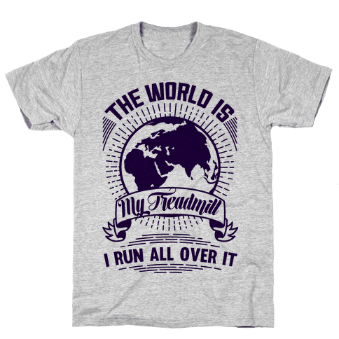 The World Is My Treadmill  Mens T-Shirt