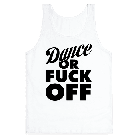 Dance Or F*** Off Tank Top