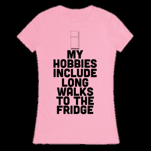 My Hobbies Include Long Walks To The Fridge Womens T-Shirt