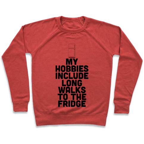 My Hobbies Include Long Walks To The Fridge Pullover