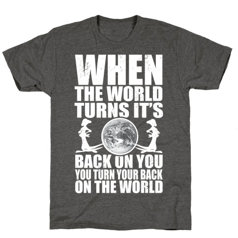 Turn Your Back On the World T-Shirt