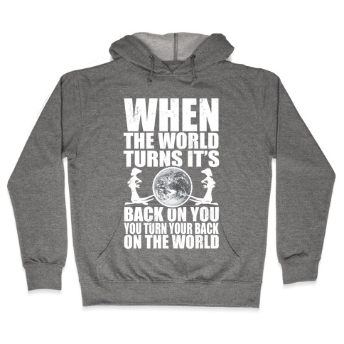 Turn Your Back On the World Hooded Sweatshirt