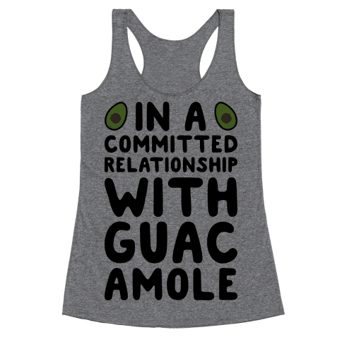 In A Committed Relationship With Guacamole Racerback Tank Top