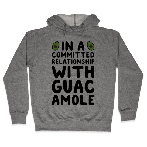 In A Committed Relationship With Guacamole Hooded Sweatshirt