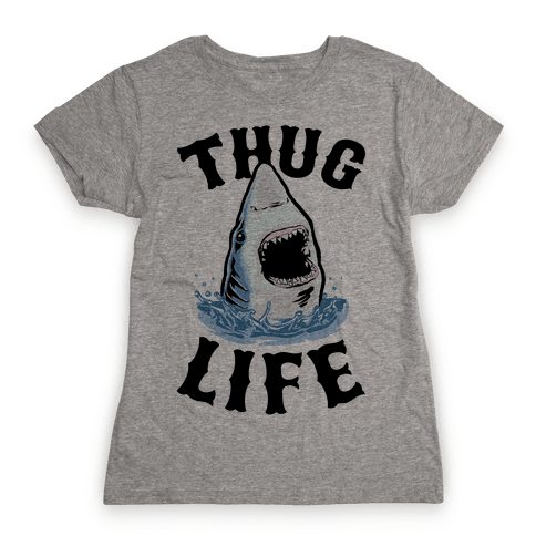 Thug Life Shark Womens T-Shirt