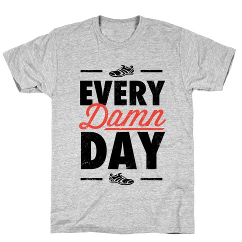 Every Damn Day (V-Neck) T-Shirt