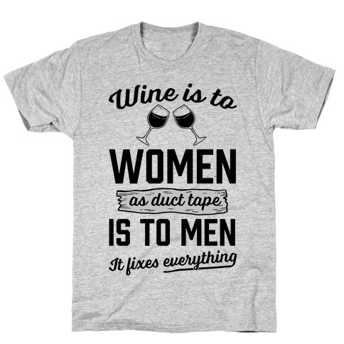 Wine Is To Women As Duct Tape Is To Men (It Fixes Everything) T-Shirt