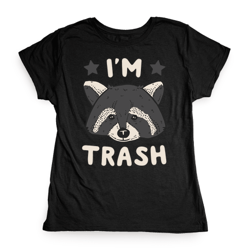 I'm Trash (Raccoon) Womens T-Shirt