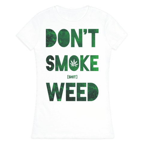 Don't Smoke Weed Womens T-Shirt