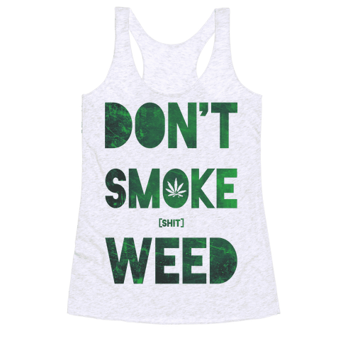 Don't Smoke Weed Racerback Tank Top