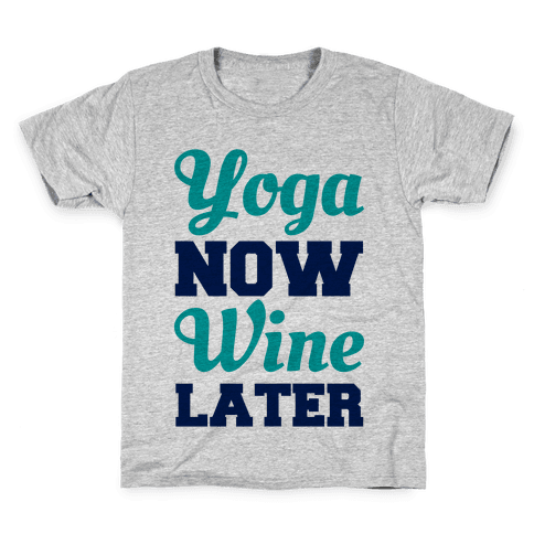 Yoga Now Wine Later Kids T-Shirt