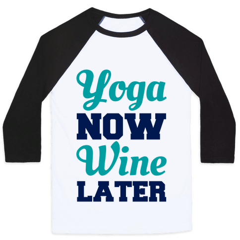 Yoga Now Wine Later Baseball Tee