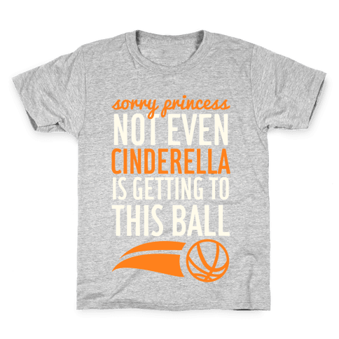 Sorry Princess Not Even Cinderella Is Getting To This Ball Kids T-Shirt