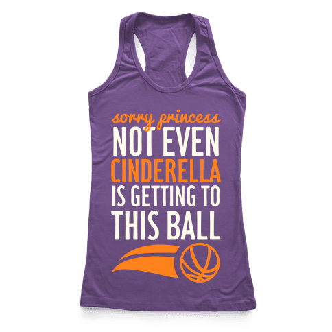 Sorry Princess Not Even Cinderella Is Getting To This Ball Racerback Tank Top