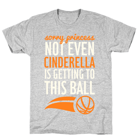 Sorry Princess Not Even Cinderella Is Getting To This Ball Mens T-Shirt