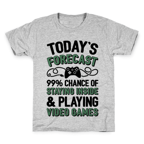 Today's Forecast: 99% Chance Of Staying Inside & Playing Video Games Kids T-Shirt