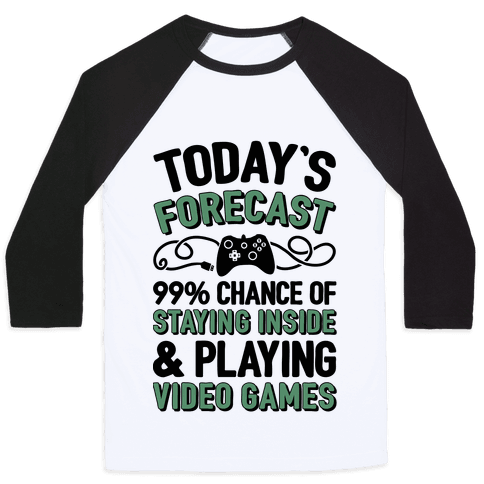 Today's Forecast: 99% Chance Of Staying Inside & Playing Video Games Baseball Tee